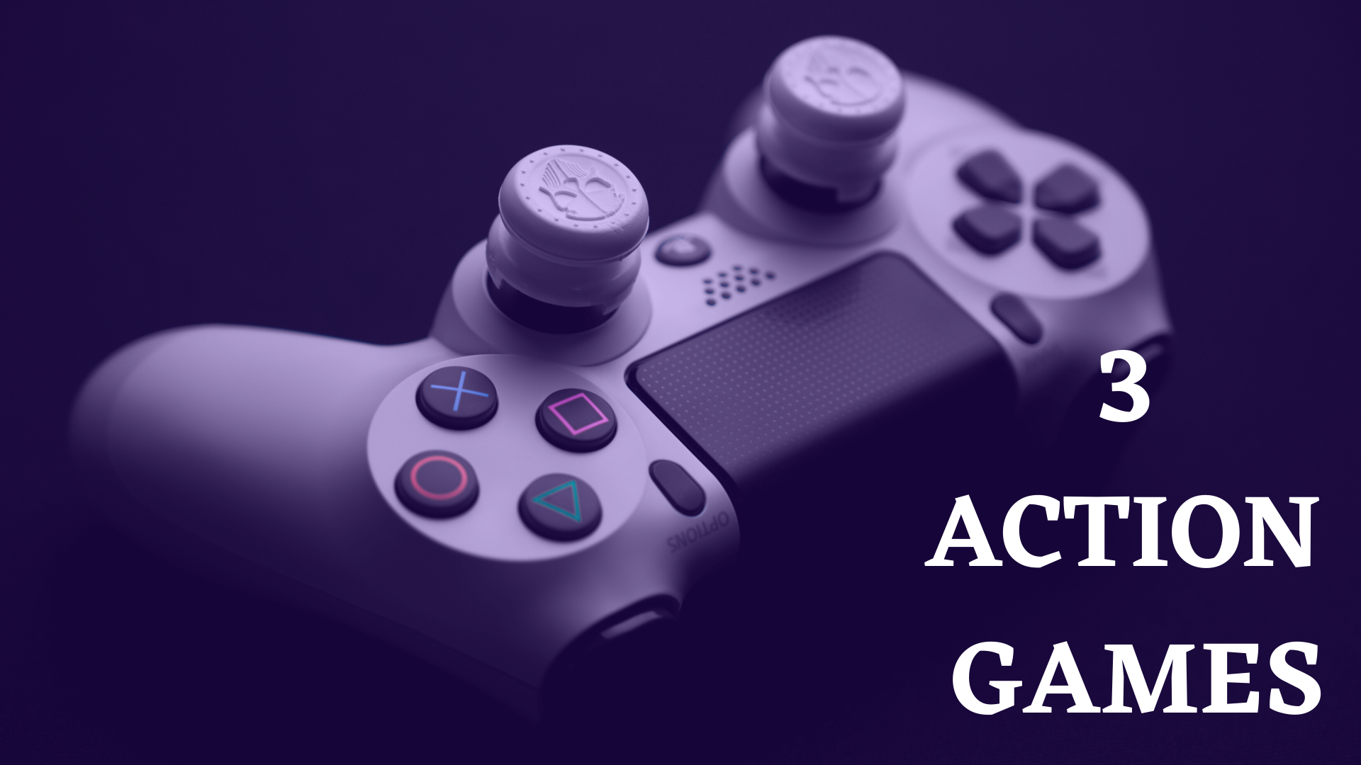 3 ACTION GAMES YOU PLAY